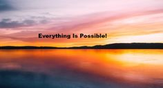 Everything Is Possible!