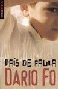 PAÍS DE FAULA.  Darío Fo. Bromera . Dario Fo ens proposa una visita al món de la seua infantesa i adolescència. Fo va viure els seus primers anys al nord d'Itàlia, prop de la frontera amb Suïssa. Aquell era un lloc de trobada de gent diversa, que contava històries que barrejaven realitat i ficció. Com que el jove Fo no destacava per la seua potència física, va intentar fer-se un lloc entre els seus inventant i contant històries. I ho va aconseguir.