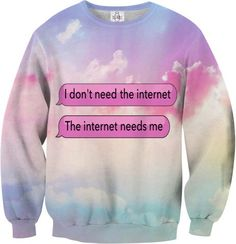 The Internet Needs Me Sweatshirt http://shop.nylon.com/collections/whats-new/products/the-internet-needs-me-sweatshirt-1 #NYLONshop