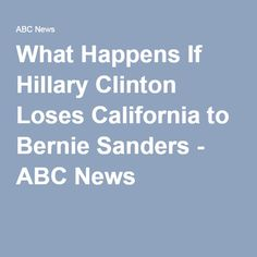 What Happens If Hillary Clinton Loses California to Bernie Sanders - ABC News