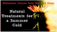 Echinacea, Lemon Iced Tea, and Sleep: Natural Treatments for a Summer Cold
