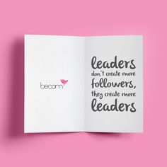 leaders don't create more followers, they create more leaders. Recuérdalo siempre, tu objetivo es mejorar la sociedad, no gobernarla. ;)