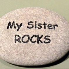 My Sister Rocks Engraved River Rock. My sister helped me pull out stones from the lake by her house, for my yard. My Sweet Sister, Love My Sister, Best Sister, Sister Friends, My Best Friend, My Love, Funny Sister, Sister Quotes Funny, Sister Sister