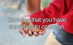Knowing that you have someone to count on.