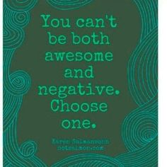 You can't be both awesome and negative. Choose one. | #awesome #leadership #quote