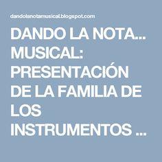 DANDO LA NOTA... MUSICAL: PRESENTACIÓN DE LA FAMILIA DE LOS INSTRUMENTOS DE ...