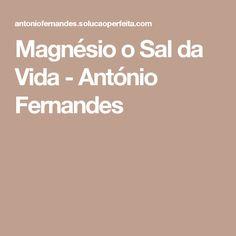Magnésio o Sal da Vida - António Fernandes