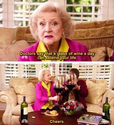 Betty White recommends a glass of wine a day... a BIG glass of wine. :)