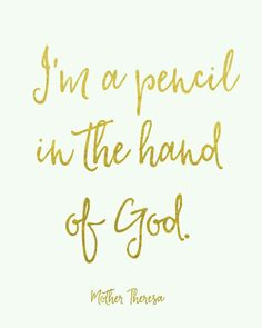 I'm a pencil in the hand of God