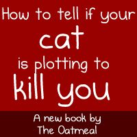 How to tell if your cat is plotting to kill you - A new book by The Oatmeal - This book looks very promising... :B