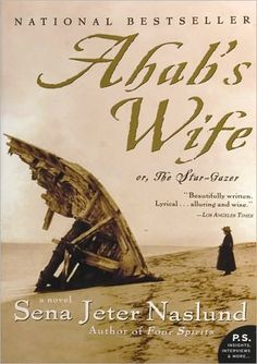 """Ahab's Wife - the story of the woman who married Captain Ahab.  """"Ahab was neither my first nor my last husband"""""""