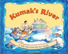 Kumak's river : a tall tale from the Far North - University of Calgary University Of Calgary, Trade Books, Books For Teens, Teen Books, Science Curriculum, Tall Tales, Extreme Weather, Children's Literature, Read Aloud