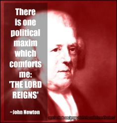Christian quote   John Newton   biblical   truth   God   sovereign   sovereignty   politics   Lord   reigns   reformed   Puritan   quotes   https://www.facebook.com/groups/thePuritanandReformedTeachers/