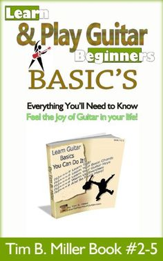 Guitar for Beginners Guitar Lessons for Beginners Basics (Learn How to Play Guitar Tim B. Miller Collection)