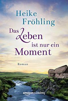 Das Leben ist nur ein Moment, http://www.amazon.de/dp/B017QXZKWQ/ref=cm_sw_r_pi_awdl_xs_5XTpyb6J7Y80K