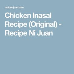 Chicken Inasal Recipe (Original) - Recipe Ni Juan