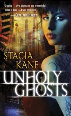 Unholy Ghosts (Downside Ghosts) by Stacia Kane, http://www.amazon.com/dp/B0036S4APY/ref=cm_sw_r_pi_dp_qsY.sb1F6FREH