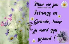 Hoop jy word gou gesond Get Well Messages, Get Well Wishes, Garden Projects, Projects To Try, Lekker Dag, Y Words, Goeie More, Afrikaans Quotes, Happy New Year Wishes