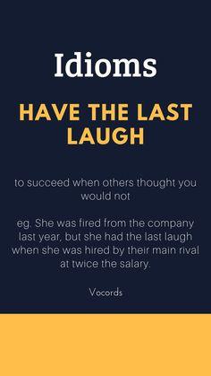 Idiom: Have the Last Laugh Advanced English Vocabulary, Learn English Grammar, English Writing Skills, English Idioms, English Vocabulary Words, English Language Learning, English Phrases, Learn English Words, English Lessons