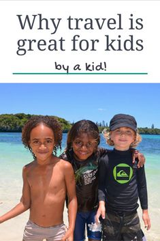 Why we believe travel is such a gift for kids and why our son believes it too...