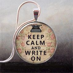 Keep Calm and Write On resin pendant, writer's necklace charm, writer's gift, inspiration