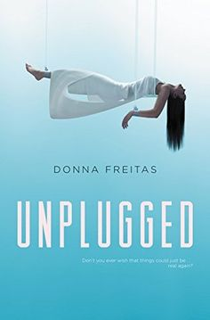 """Read """"Unplugged"""" by Donna Freitas available from Rakuten Kobo. In the tradition of M. Anderson's Feed and Scott Westerfeld's Uglies, Unplugged is the first in a provocative and com. Ya Books, Great Books, Books To Read, New Teen, Thing 1, Story Of The World, Books For Teens, Teen Books, Book Week"""
