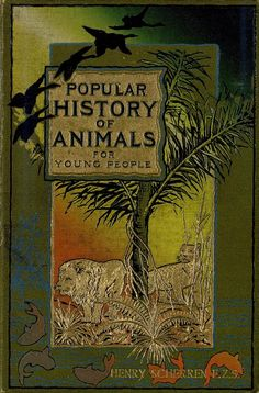 Popular History of Animals For Young People 1896 Arts& Crafts Book