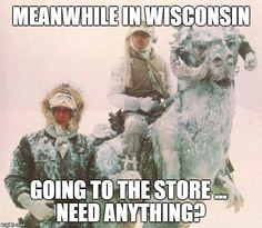 star wars   MEANWHILE IN WISCONSIN GOING TO THE STORE ... NEED ANYTHING?   image tagged in star wars   made w/ Imgflip meme maker