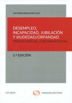 Desempleo, incapacidad permanente, jubilación y viudedad/orfandad : prestaciones de la Seguridad Social / Antonio Benavides Vico. -  Valladolid : Lex Nova-Thomson Reuters, 2013
