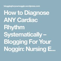 How to Diagnose ANY Cardiac Rhythm Systematically – Blogging For Your Noggin: Nursing Education Made Easy
