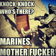 I said open up mother fucker!! We are selling girl scout cookies in your rat hole village Regards, The Marines