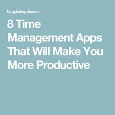 8 Time Management Apps That Will Make You More Productive