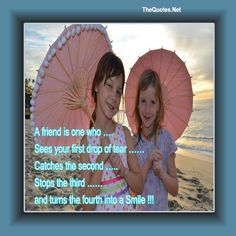 A friend is one who . Sees your first drop of tear  Catches the second .. Stops the third  and turns the fourth into a Smile !!!  http://TheQuotes.Net - http://ift.tt/1HQJd81