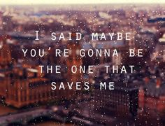 """Oasis- """"Wonderwall""""  I said maybe you're gonna be the one that saves me"""