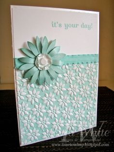 """Beautiful """"It's Your Day"""" Card...featuring the embossing folder coloring technique to use ink on the cards.  By Tina White, SU: Time To Ink Up."""