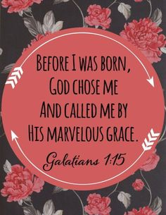 Even before you came to this earth, before your parents could hold you in their arms, God called you by your name and chose you to be his princess or prince