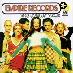 Empire Records [1995] | 26 Soundtracks That Were Way Better Than The Movies