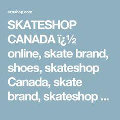 SKATESHOP CANADA � online, skate brand, shoes, skateshop Canada, skate brand, skateshop Canada, skate brand.