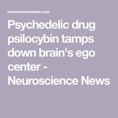 Psychedelic drug psilocybin tamps down brain's ego center - Neuroscience News Speech Language Pathology, Speech And Language, Psychedelic Drugs, Auditory Processing, Magnetic Resonance Imaging, Preschool Special Education, Behavioral Science, Visual Schedules, Task Boxes