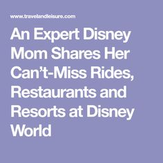 An Expert Disney Mom Shares Her Can't-Miss Rides, Restaurants and Resorts at Disney World