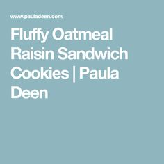 Fluffy Oatmeal Raisin Sandwich Cookies | Paula Deen
