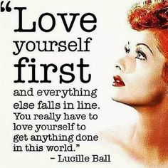 """""""Love yourself first and everything else falls in line. You really have to love yourself to get anything done in this world."""" Good advice from Ms. Lucille Ball, one of my favs of her time Great Quotes, Quotes To Live By, Me Quotes, Funny Quotes, Inspirational Quotes, Qoutes, Beauty Quotes, Frida Quotes, Amazing Quotes"""
