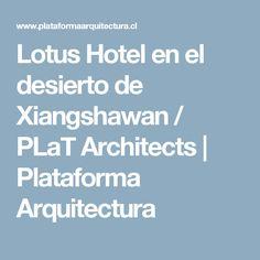 Lotus Hotel en el desierto de Xiangshawan / PLaT Architects | Plataforma Arquitectura