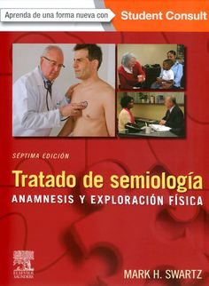 Tratado de semiología anamnesis y exploración física Mark H. Swartz DISPONIBLE EN: http://biblioteca.uam.es/medicina/documentos/PRESTAMODIARIOMANUALES.pdf