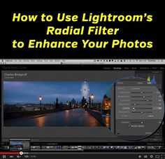How to Use Lightroom's Radial Filter to Enhance Your Photos - video tutorial that demonstrates the radial filter with a sample photo