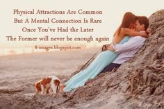 """""""A Physical Attraction is common, but a Mental Connection is rare"""" <3"""