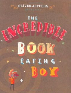 The Incredible Book Eating Boy by Oliver Jeffers http://www.amazon.com/dp/0399247491/ref=cm_sw_r_pi_dp_euUzub0BK5S2F