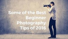 some-of-the-best-beginner-photography-tips-of-2016