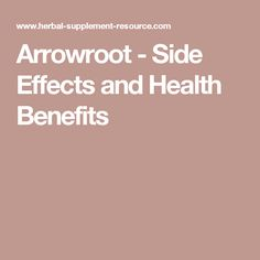 Arrowroot - Side Effects and Health Benefits