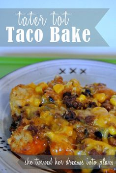 She Turned Her Dreams Into Plans: Tater Tot Taco Bake